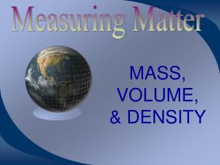 MASS, VOLUME, & DENSITY
