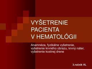 VYŠETRENIE PACIENTA  V HEMATOLÓGII