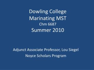 Dowling College  Marinating MST Chm 6687 Summer 2010