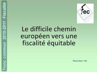 Le difficile chemin europ en vers une fiscalit   quitable