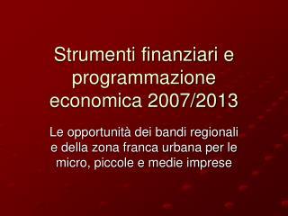 Strumenti finanziari e programmazione economica 2007/2013