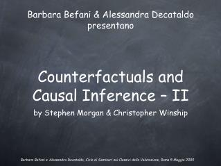 Counterfactuals and Causal Inference – II