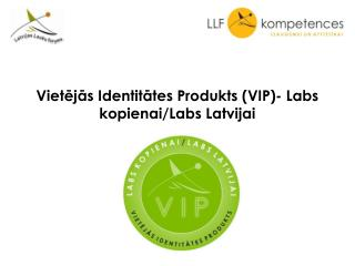Vietējās Identitātes Produkts (VIP)- Labs kopienai/Labs Latvijai