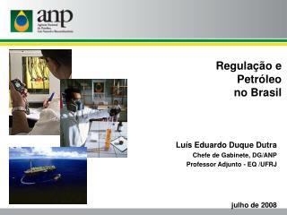 Lu ís Eduardo Duque Dutra Chefe de Gabinete, DG/ANP Professor Adjunto - EQ /UFRJ julho de 2008