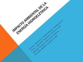 IMPACTO AMBIENTAL  DE LA  ENERGÍA  HIDROELÉTRICA
