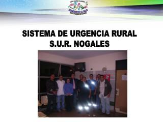 SISTEMA DE URGENCIA RURAL S.U.R. NOGALES