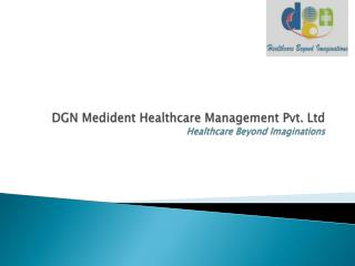 DGN  Medident  Healthcare Management Pvt. Ltd Healthcare Beyond Imaginations