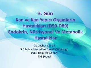 Dr. Cevher CESUR S.B.Tedavi Hizmetleri Genel Müdürlüğü  PYKG Daire Başkanlığı TİG Şubesi