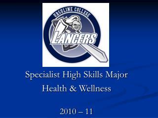 Specialist High Skills Major Health & Wellness 2010 – 11