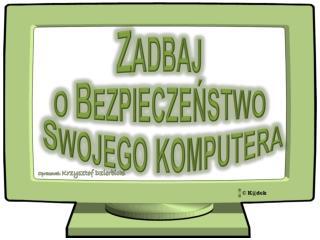 Zadbaj  o Bezpieczeństwo  Swojego komputera