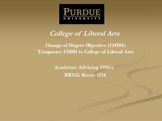 Change of Degree Objective (CODO) Temporary CODO to College of Liberal Arts