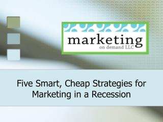 Five Smart, Cheap Strategies for Marketing in a Recession