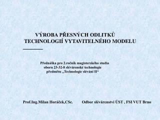 VÝROBA PŘESNÝCH ODLITKŮ  TECHNOLOGIÍ VYTAVITELNÉHO MODELU