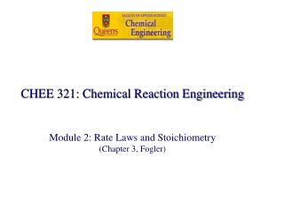 CHEE 321: Chemical Reaction Engineering   Module 2: Rate Laws and Stoichiometry Chapter 3, Fogler