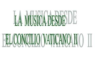 LA  MUSICA DESDE   EL CONCILIO  VATICANO  II