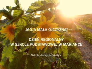"""""""MOJA MAŁA OJCZYZNA"""" DZIEŃ REGIONALNY  W SZKOLE PODSTAWOWEJ W MARIANCE"""