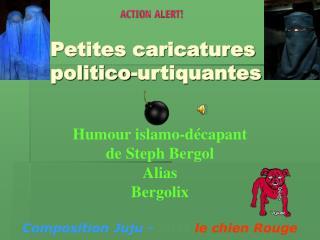 Petites caricatures     politico-urtiquantes