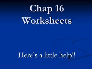 Chap 16  Worksheets