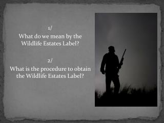 1/ What do we mean by the Wildlife Estates Label? 2/