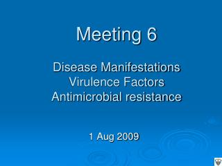 Meeting 6 Disease Manifestations Virulence Factors Antimicrobial resistance
