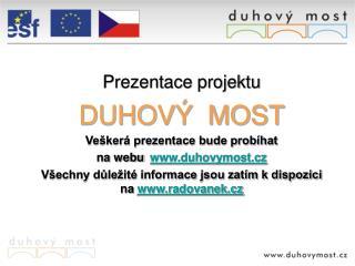 Prezentace projektu DUHOVÝ  MOST Veškerá prezentace bude probíhat na webu   duhovymost.cz