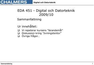 EDA 451 - Digital och Datorteknik 2009/10 Sammanfattning Ur innehållet: