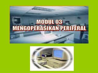 MODUL 03 MENGOPERASIKAN PERIFERAL