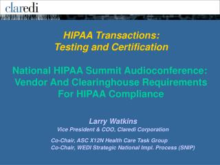 HIPAA Transactions:  Testing and Certification   National HIPAA Summit Audioconference:   Vendor And Clearinghouse Requi