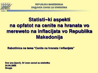 Sne`ana [ipovi}, Dr`aven zavod za statistika 24.04.2008 Skopje