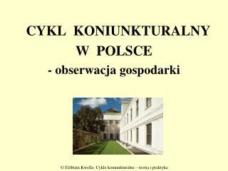 CYKL  KONIUNKTURALNY   W  POLSCE - obserwacja gospodarki
