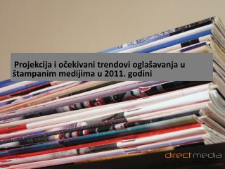Projekcija i očekivani trendovi oglašavanja  u  štampanim medijima  u 2011.  godini