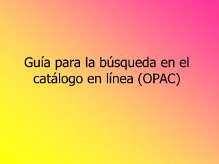 Guía para la búsqueda en el catálogo en línea (OPAC)
