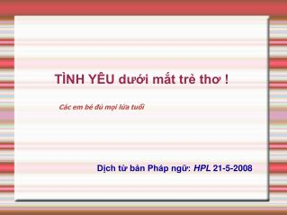 TÌNH YÊU dưới mắt trẻ thơ ! Các em bé đủ mọi lứa tuổi  Dịch từ bản Pháp ngữ:  HPL  21-5-2008