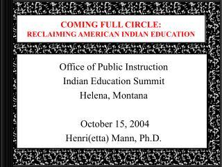COMING FULL CIRCLE: RECLAIMING AMERICAN INDIAN EDUCATION