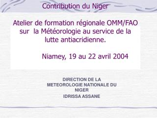 DIRECTION DE LA METEOROLOGIE NATIONALE DU NIGER IDRISSA ASSANE