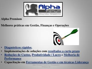 Alpha Premium  Melhores práticas em Gestão, Finanças e Operações Diagnósticos rápidos .
