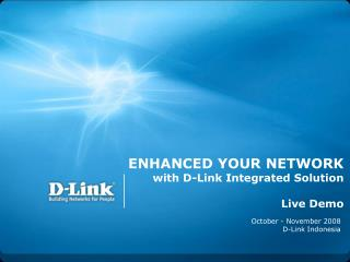 ENHANCED YOUR NETWORK with D-Link Integrated Solution Live Demo
