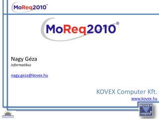 Nagy Géza informatikus nagy.geza@kovex.hu KOVEX Computer Kft. kovex.hu