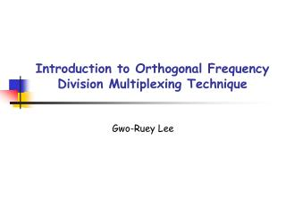 Introduction to Orthogonal Frequency Division Multiplexing Technique