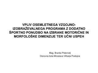 Mag. Branko Peternelj Osnovna šola Miroslava Vilharja Postojna