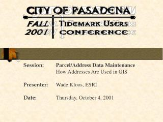 Session: Parcel/Address Data Maintenance 		How Addresses Are Used in GIS