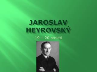 JAROSLAV  HEYROVSKÝ