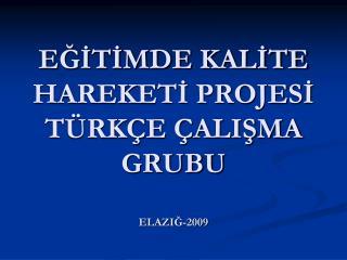 EĞİTİMDE KALİTE HAREKETİ PROJESİ TÜRKÇE ÇALIŞMA GRUBU ELAZIĞ-2009