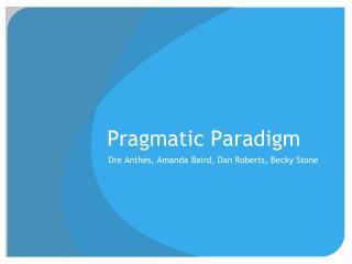 Pragmatic Paradigm