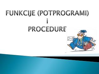 FUNKCIJE (POTPROGRAMI) i  PROCEDURE