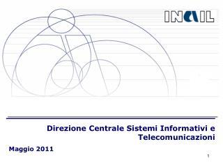 Direzione Centrale Sistemi Informativi e Telecomunicazioni Maggio 2011