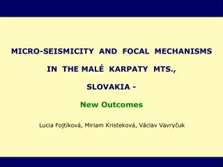 MICRO-SEISMICITY  AND  FOCAL  MECHANISM S IN  THE MAL �   KARPATY  MTS.,  SLOVAKIA - New Outcomes