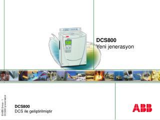 DCS800 Yeni jenerasyon