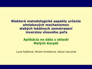 Lucia Fojt íková,  Miriam Kristekov á, Václav Vavryčuk