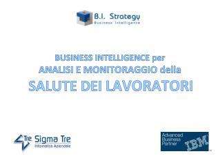 BUSINESS INTELLIGENCE per  ANALISI E MONITORAGGIO della SALUTE DEI  LAVORATORI